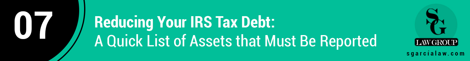 Reducing Your IRS Tax Debt: A Quick List of Assets that Must Be Reported